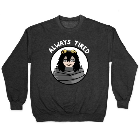 Always Tired - Eraserhead (Shota Aizawa) Pullover