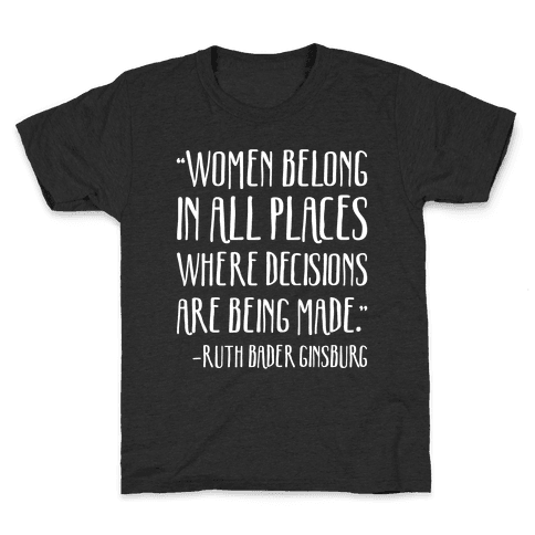 Women Belong In Places Where Decisions Are Being Made RBG Quote White Print Kids T-Shirt