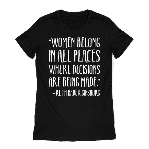 Women Belong In Places Where Decisions Are Being Made RBG Quote Womens T-Shirt