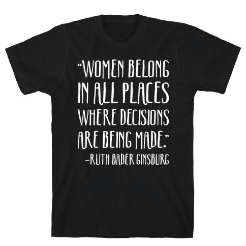Women Belong In Places Where Decisions Are Being Made RBG Quote White Print Mens T-Shirt
