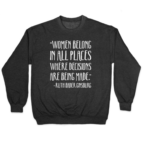Women Belong In Places Where Decisions Are Being Made RBG Quote Pullover