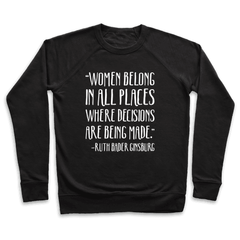 Women Belong In Places Where Decisions Are Being Made RBG Quote White Print Pullover