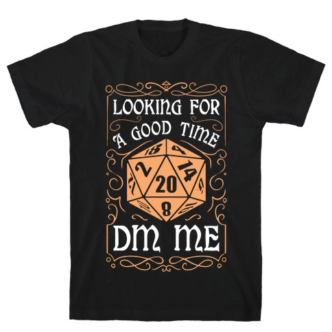 Looking For A good time, DM Me T-Shirt