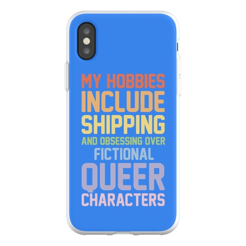 My Hobbies Include Shipping and Obsessing Over Fictional Queer Characters Phone Flexi-Case
