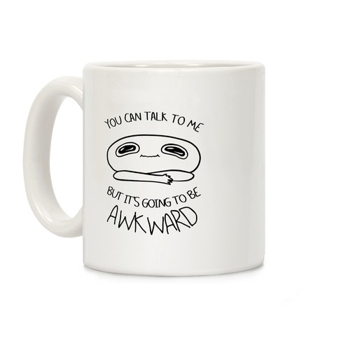 You Can Talk To Me But It's Going To Be Awkward Coffee Mug