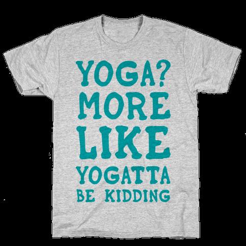 Yoga More Like Yogatta Be Kidding Mens T-Shirt