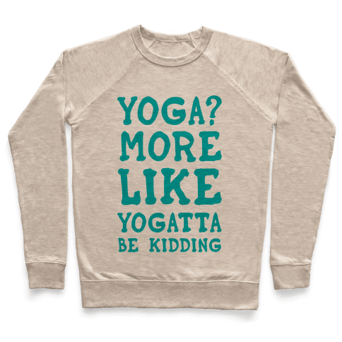 Yoga More Like Yogatta Be Kidding Pullover