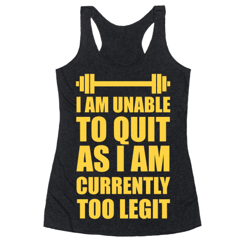 I Am Unable To Quit As I Am Currently Too Legit Racerback Tank Top