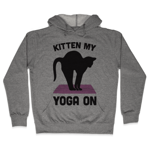 Kitten My Yoga On Hooded Sweatshirt