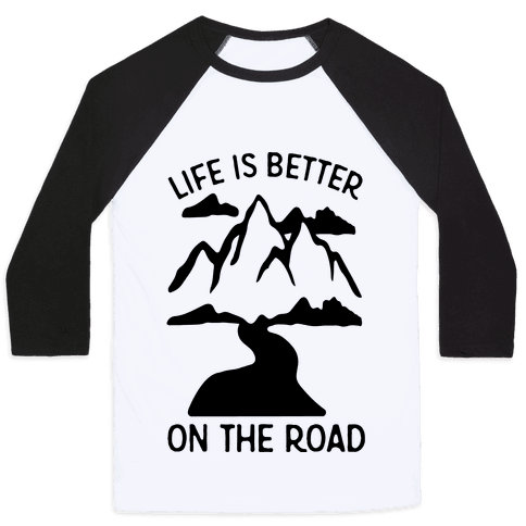 Life Is Better On The Road Baseball Tee