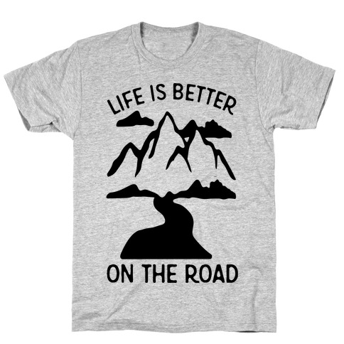 Life Is Better On The Road T-Shirt