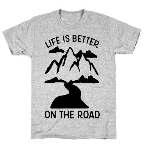 Life Is Better On The Road Mens T-Shirt