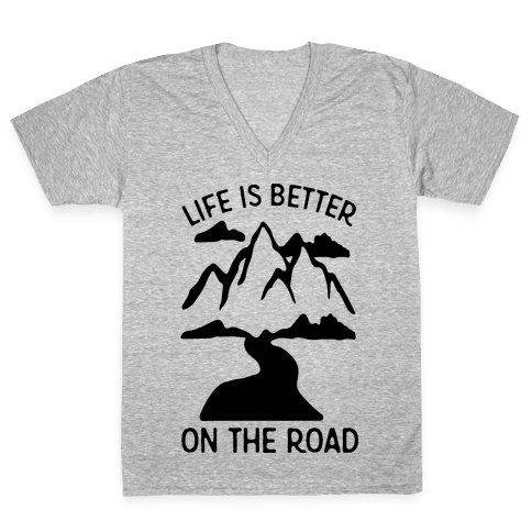 Life Is Better On The Road V-Neck Tee Shirt