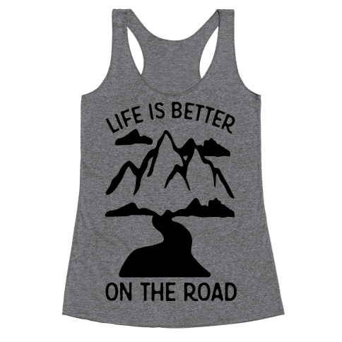 Life Is Better On The Road Racerback Tank Top