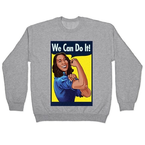 Kamala Harris We Can Do It Pullover