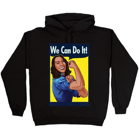 Kamala Harris We Can Do It Hooded Sweatshirt