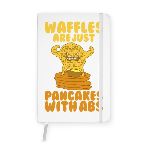 Waffles are Just Pancakes with Abs Notebook
