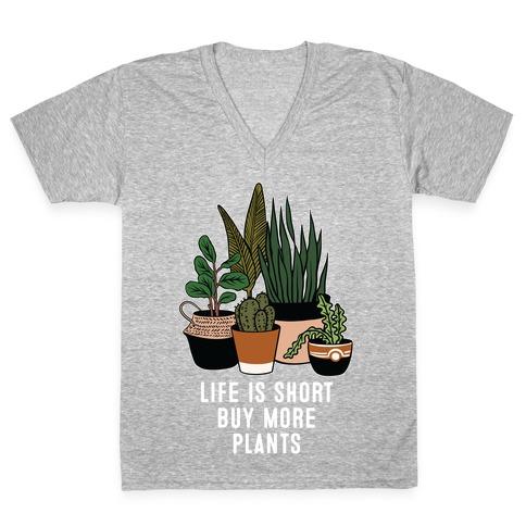 Life is Short Buy More Plants V-Neck Tee Shirt