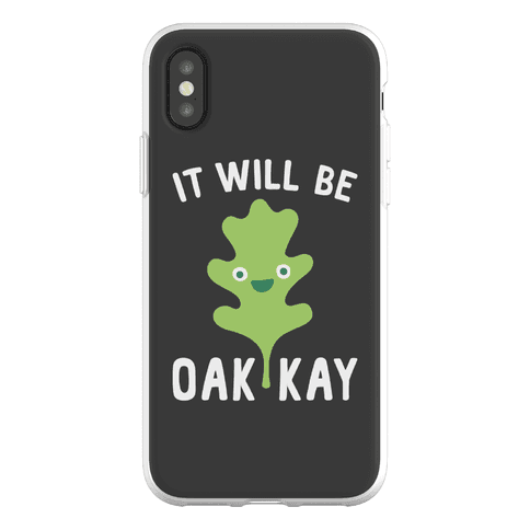 It Will Be Oakkay Phone Flexi-Case