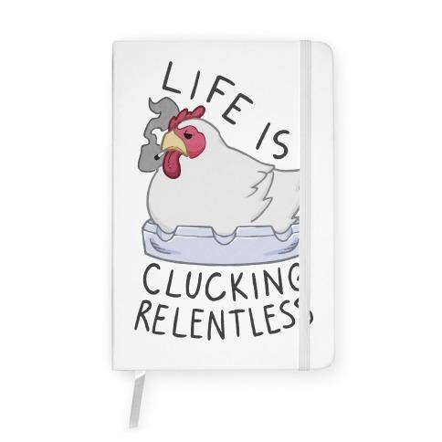 Life Is Clucking Relentless Notebook