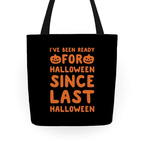 I've Been Ready For Halloween Since Last Halloween Tote