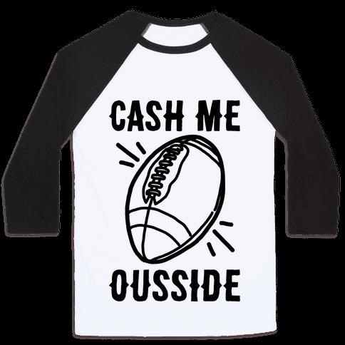 Cash Me Ousside Football Baseball Tee