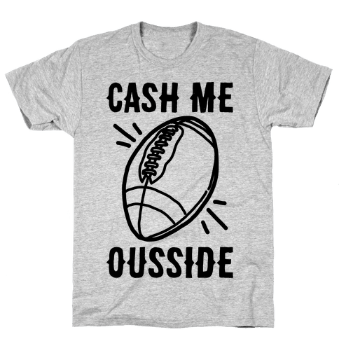 Cash Me Ousside Football Mens T-Shirt