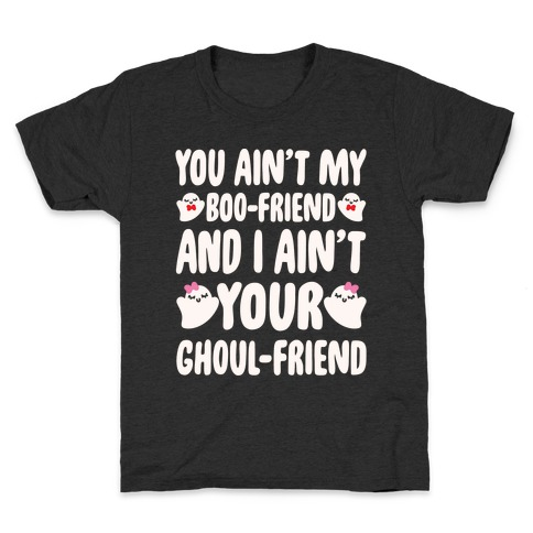 You Ain't My Boo-Friend And I Ain't Your Ghoul-Friend Parody White Print Kids T-Shirt