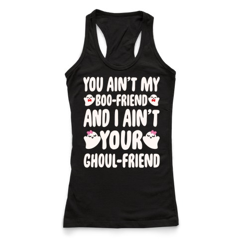 You Ain't My Boo-Friend And I Ain't Your Ghoul-Friend Parody White Print