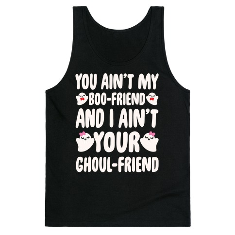 You Ain't My Boo-Friend And I Ain't Your Ghoul-Friend Parody White Print Tank Top