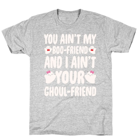 You Ain't My Boo-Friend And I Ain't Your Ghoul-Friend Parody White Print T-Shirt