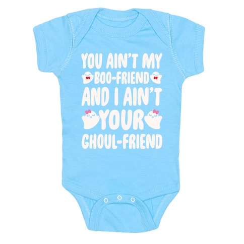 You Ain't My Boo-Friend And I Ain't Your Ghoul-Friend Parody White Print Baby Onesy