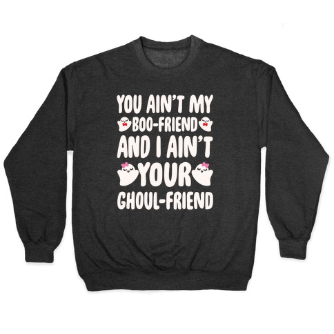You Ain't My Boo-Friend And I Ain't Your Ghoul-Friend Parody White Print Pullover