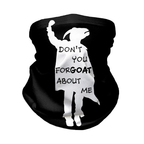 Don't You For-goat About Me Neck Gaiter