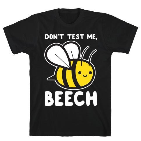 Don't Test Me, Beech Bee T-Shirt