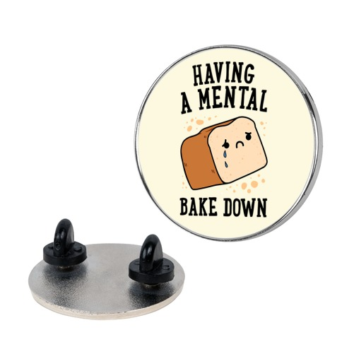 Having A Mental Bake Down Pin