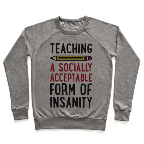 Teaching, A Socially Acceptable Form of Insanity Pullover