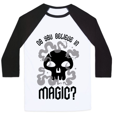 Do You Believe in Magic Black Magic Baseball Tee