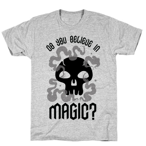 Do You Believe in Magic Black Magic T-Shirt
