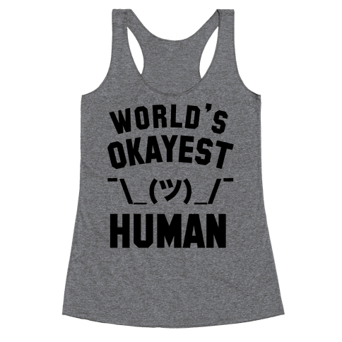 World's Okayest Human Racerback Tank Top