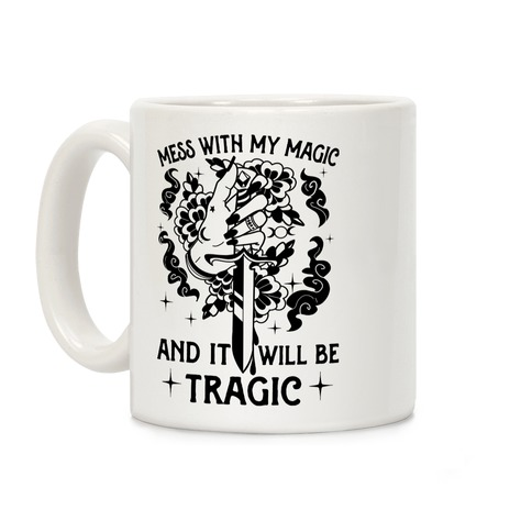 Mess With My Magic And It Will Be Tragic Coffee Mug