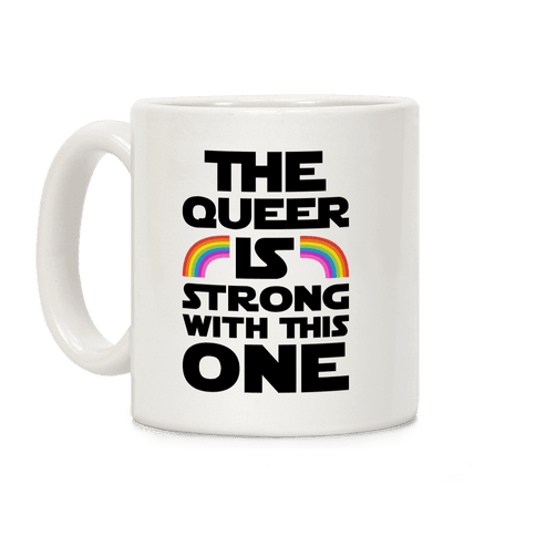 The Queer Is Strong With This One Coffee Mug