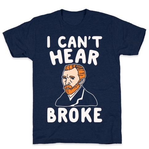 I Can't Hear Broke Van Gogh Parody White Print T-Shirt