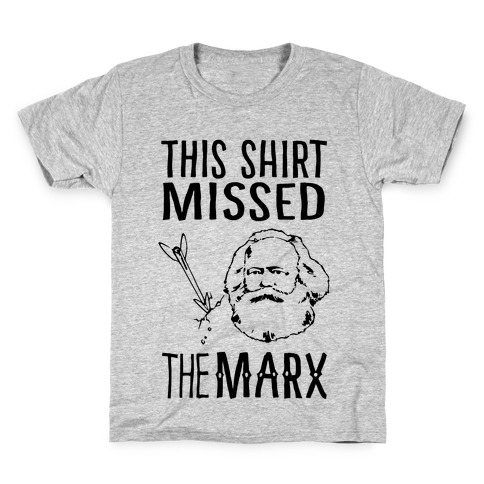 This Shirt Missed The Marx Kids T-Shirt