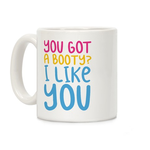 You Got A Booty I Like You Coffee Mug