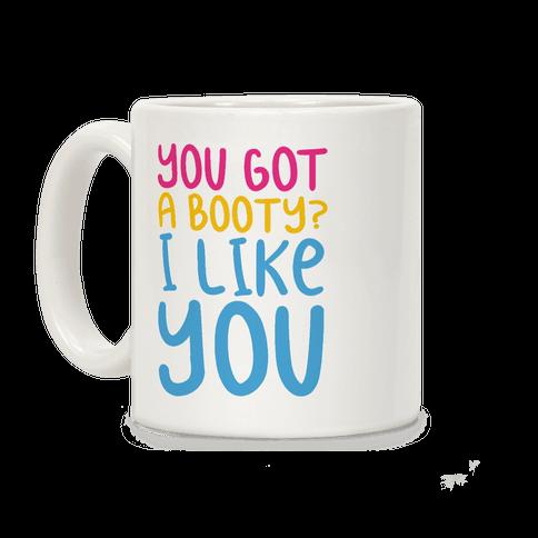 You Got A Booty I Like You Coffee Mug