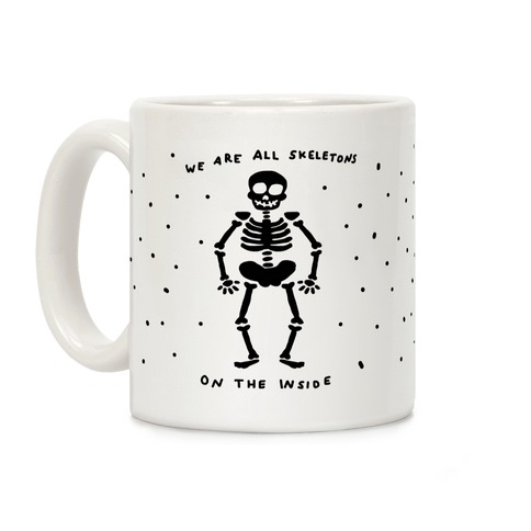 We Are All Skeletons On The Inside Coffee Mug