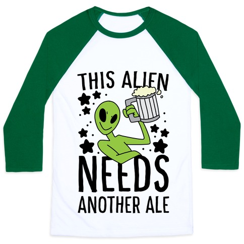 This Alien Needs Another Ale Baseball Tee