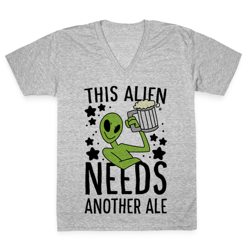 This Alien Needs Another Ale V-Neck Tee Shirt