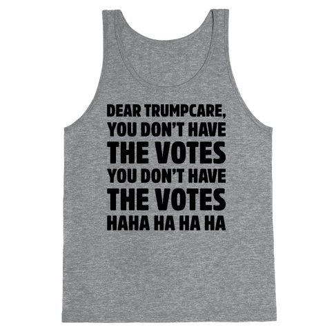 Dear Trumpcare You Don't Have The Votes Tank Top